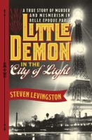 Little demon in the City of Light : a true story of murder and mesmerism in Belle Époque Paris