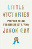 Little victories : perfect rules for imperfect living