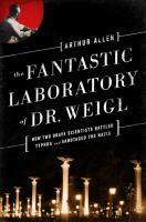 The fantastic laboratory of Dr. Weigl : how two brave scientists battled typhus and sabotaged the Nazis