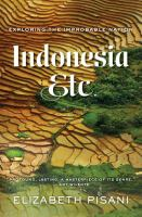 Indonesia, Etc. : Exploring the Improbable Nation