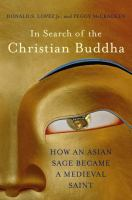 In search of the Christian Buddha : how an Asian sage became a medieval saint