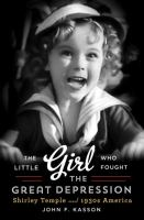 The little girl who fought the Great Depression : Shirley Temple and 1930s America