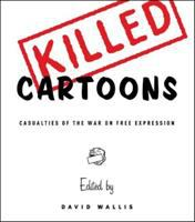 Killed cartoons : casualties from the war on free expression