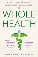 Whole health : a holistic approach to healing for the 21st century