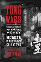 Tong wars : the untold story of vice, money, and murder in New York's Chinatown