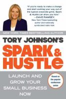 Spark & hustle : launch and grow your small business now