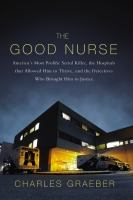 The good nurse : a true story of medicine, madness, and murder