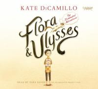 Flora & Ulysses [the illuminated adventures]