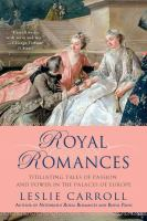 Royal romances : titillating tales of passion and power in the palaces of Europe