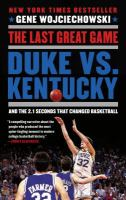 The last great game : Duke vs. Kentucky and the 2.1 seconds that changed basketball