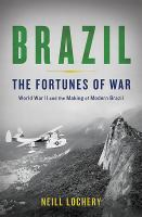 Brazil : the fortunes of war : World War II and the making of modern Brazil