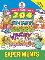 Janice Vancleave's 204 sticky, gloppy, wacky, and wonderful experiments.