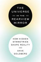 The Universe in the Rearview Mirror : How Hidden Symmetries Shape Reality