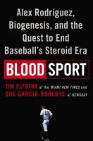 Blood Sport : Alex Rodriguez, Biogenesis, and the Quest to End Baseball's Steroid Era