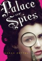 Palace of spies : being a true, accurate, and complete account of the scandalous and wholly remarkable adventures of Margaret Preston Fitzroy, counterfeit lady, accused thief, and confidential agent at the court of his majesty, King George I