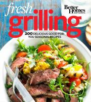 Fresh grilling : 200 delicious good-for-you seasonal recipes