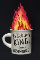 The fracking king : a novel