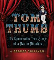 Tom Thumb : the remarkable true story of a man in miniature