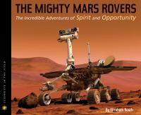 The mighty Mars rovers : the incredible adventures of Spirit and Opportunity