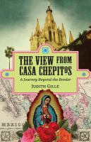 The view from Casa Chepitos : a journey beyond the border