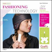 Fashioning technology : a DIY intro to smart crafting