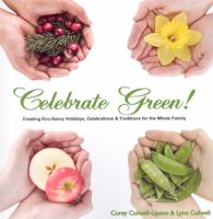 Celebrate Green! : Creating Eco-Savvy Holidays, Celebrations & Traditions for the Whole Family