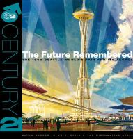 The future remembered : the 1962 Seattle World's Fair and its legacy