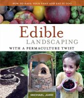 Edible landscaping with a permaculture twist : how to have your yard and eat it too