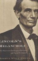 Lincoln's melancholy :   how depression challenged a president and fueled his greatness