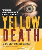 The secret of the yellow death : a true story of medical sleuthing