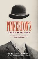 Pinkerton's great detective : the amazing life and times of James McParland