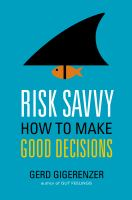 Risk savvy : how to make good decisions