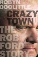 Crazy town : the Rob Ford story