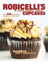 Robicelli's : a love story, with cupcakes : with 50 decidedly grown-up recipes