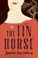 The tin horse : a novel