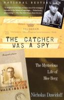 The catcher was a spy : the mysterious life of Moe Berg