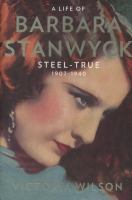 A life of Barbara Stanwycklife. Steel-true, [Volume one], 1907-1940