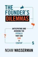 The Founder's Dilemmas : Anticipating and Avoiding the Pitfalls That Can Sink a Startup