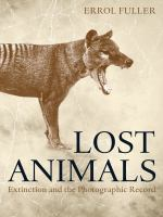 Lost Animals : Extinction and the Photographic Record