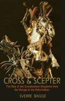 Cross & scepter : the rise of the Scandinavian kingdoms from the Vikings to the Reformation
