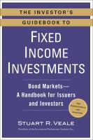 The investor's guidebook to fixed income investments : [bond] markets--a handbook for issuers and investors