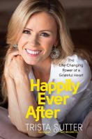 Happily ever after : the life-changing power of a grateful heart