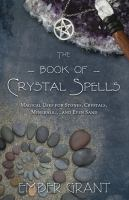The book of crystal spells : magical uses for stones, crystals, minerals-- and even sand