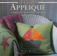 New Crafts: Applique : 25 Inspirational Sewing Projects Shown Step by Step