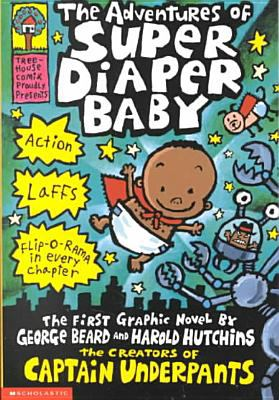The adventures of Super Diaper Baby : the first epic novel by George Beard and Harold Hutchins