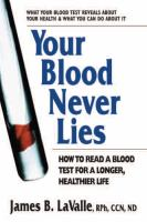 Your blood never lies : how to read a blood test for a longer, healthier life