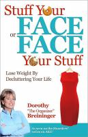 Stuff your face or face your stuff : lose weight by decluttering your life