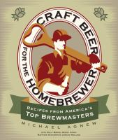 Craft beer for the homebrewer : recipes from America's top brewmasters