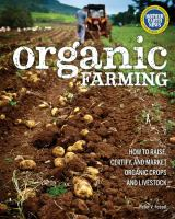 Organic farming : how to raise, certify, and market organic crops and livestock