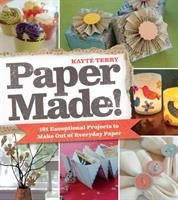 Paper made! : 101 exceptional projects to make out of everyday paper